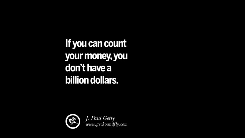 If you can count your money, you don't have a billion dollars. - J. Paul Getty best inspirational tumblr quotes instagram