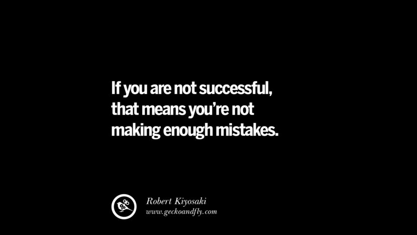 If you are not successful, that means you're not making enough mistakes. - Robert Kiyosaki best inspirational tumblr quotes instagram