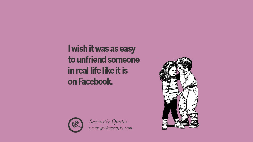 I wish it was as easy to unfriend someone in real life like it is on Facebook. Unfriend A Friend on Facebook