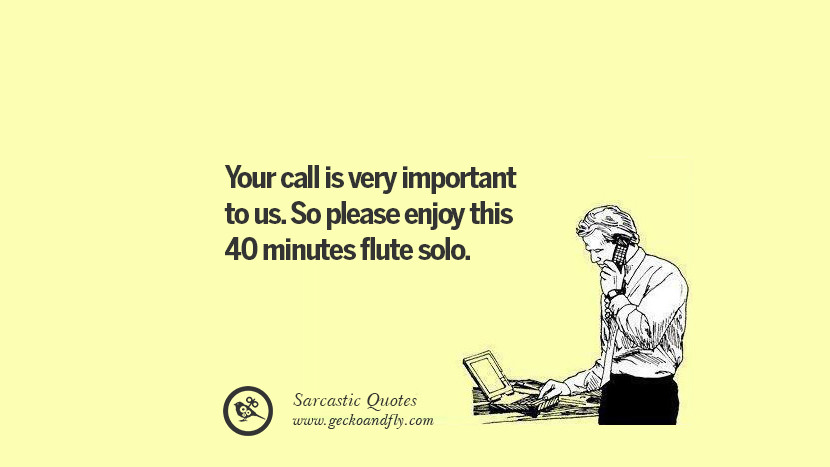 Your call is very important to us. So please enjoy this 40 minutes flute solo.