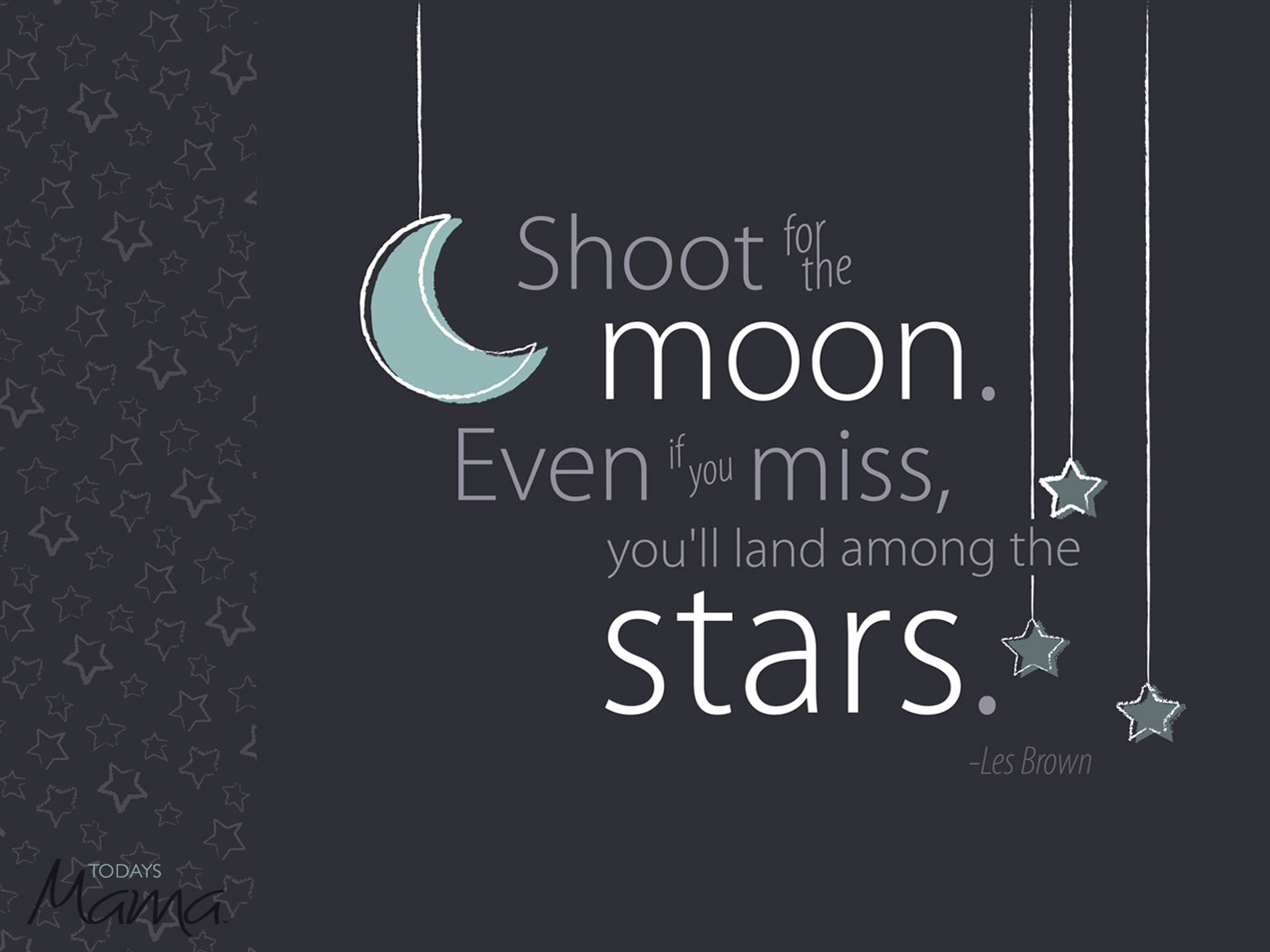 Shoot For The Moon. Even If You Miss, Youu0027ll Land Among The Stars.