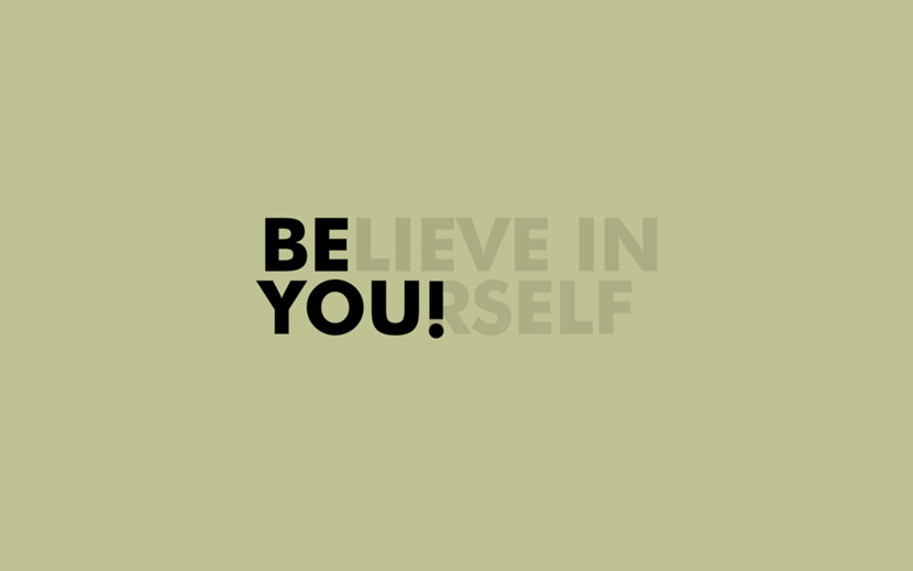 Believe in yourself. Be You!
