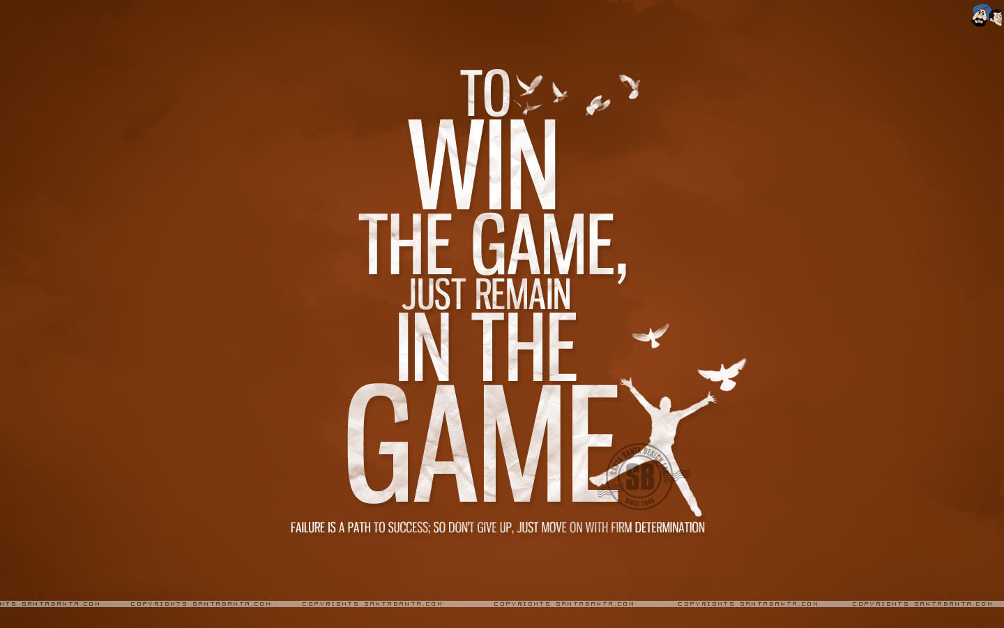 To Win The Game, Just Remain In The Game. Failure Is A