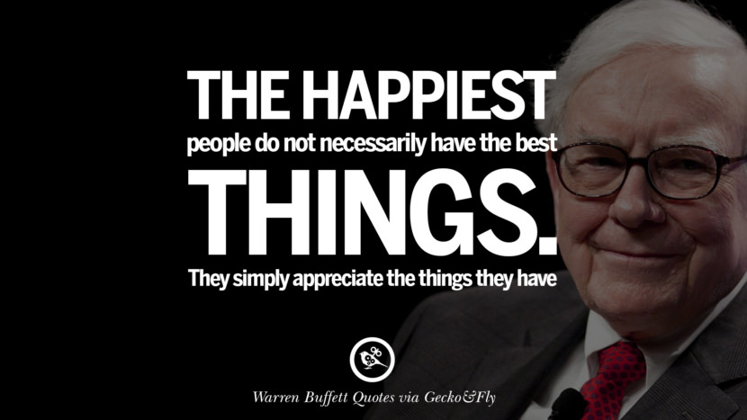 The happiest people don't necessarily have the best of everything; they just make the best of everything they have. Best Warren Buffett Quotes on Investment, Life and Making Money