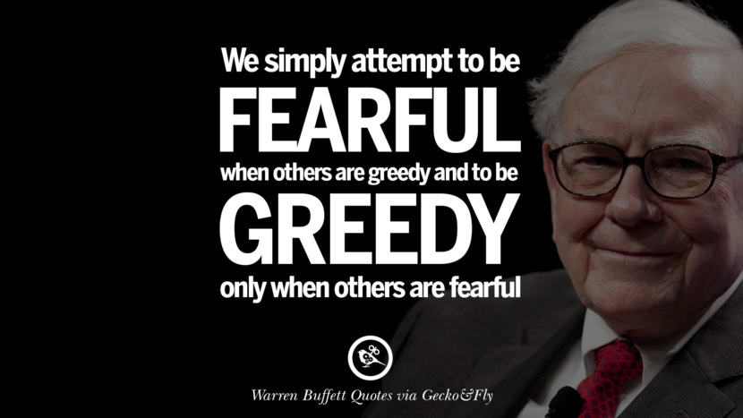We simply attempt to be fearful when others are greedy and to be greedy only when others are fearful. Best Warren Buffett Quotes on Investment, Life and Making Money