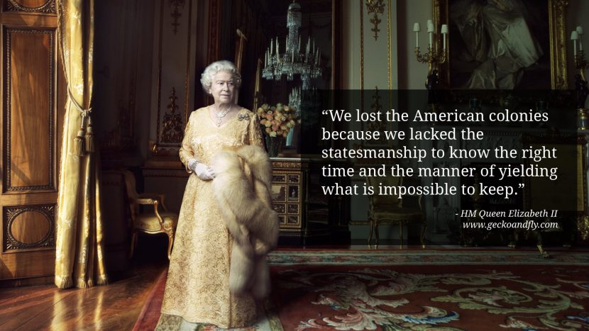 We lost the American colonies because we lacked the statesmanship to know the right time and the manner of yielding what is impossible to keep.