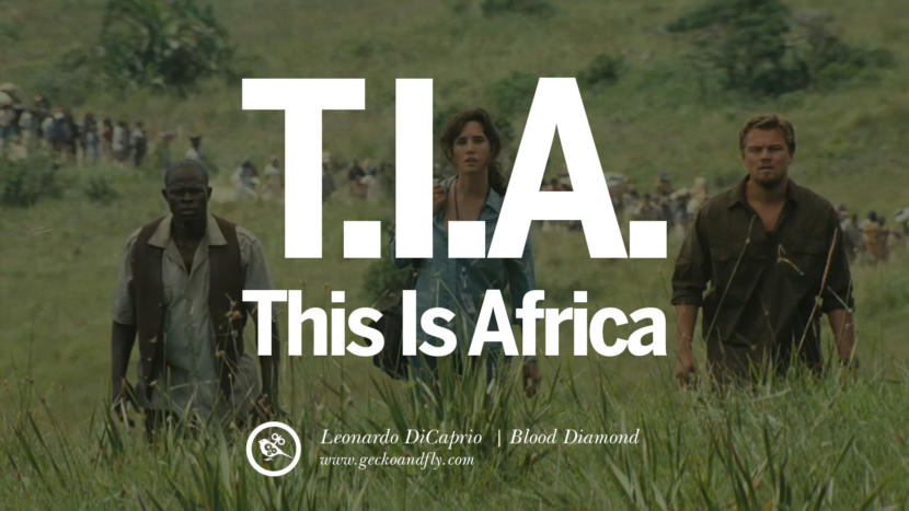 Leonardo Dicaprio Movie Quotes T.I.A. This is Africa - Blood Diamond best inspirational tumblr quotes instagram pinterest
