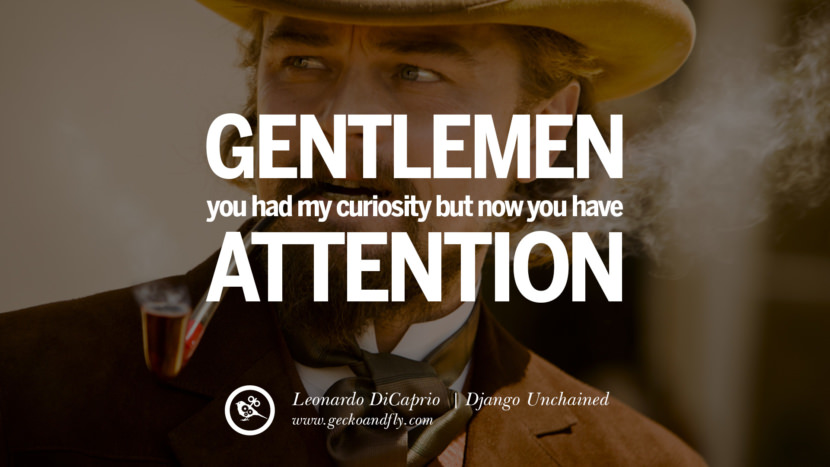 Leonardo Dicaprio Movie Quotes Gentlemen, you had my curiosity… but now you have my attention. - Django Unchained best inspirational tumblr quotes instagram pinterest