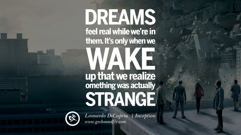 Leonardo Dicaprio Movie Quotes Dreams feel real while we're in them. It's only when we wake up that we realize something was actually strange. - Inception best inspirational tumblr quotes instagram pinterest