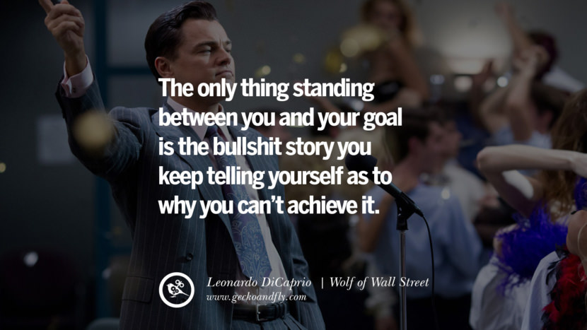 ... as to why you can't achieve it. – Wolf of Wall Street (2013