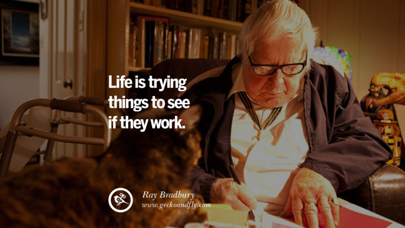 Life is trying things to see if they work. - Ray Bradbury best inspirational tumblr quotes instagram pinterest