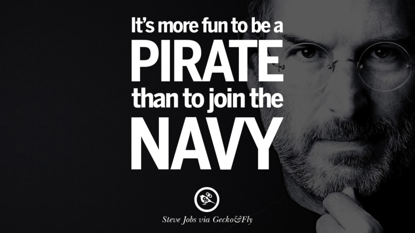 It's more fun to be a pirate than to join the navy.