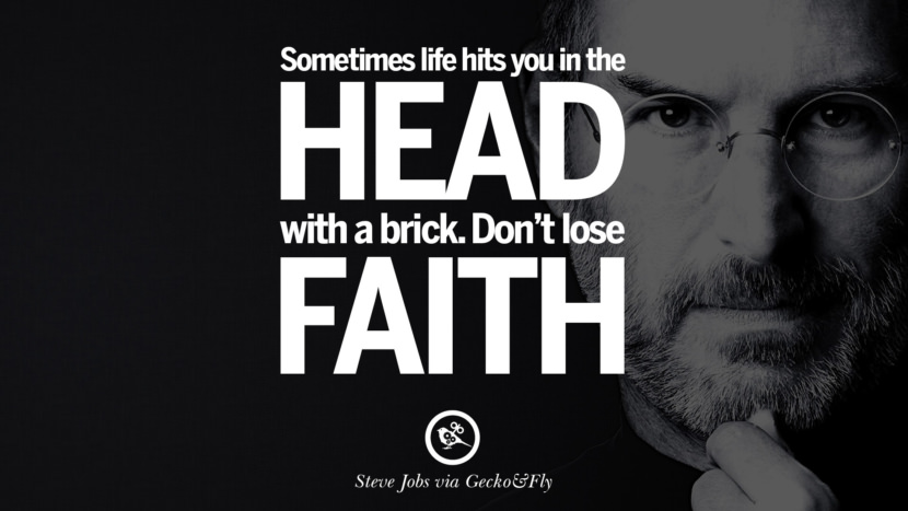 Sometimes life hits you in the head with a brick. Don't lose faith. Quotes by Steve Jobs