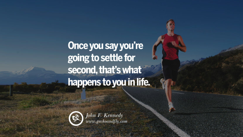 Inspiring Quotes about Life Once you say you're going to settle for second, that's what happens to you in life. - John F. Kennedy