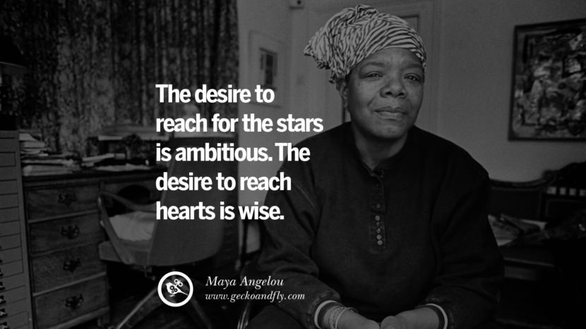 The desire to reach for the stars is ambitious. The desire to reach hearts is wise. - Maya Angelou Motivational Quotes for Small Startup Business Ideas Start up instagram pinterest facebook twitter tumblr quotes life funny best inspirational