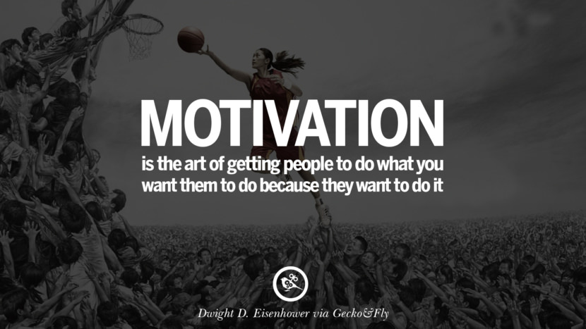Inspirational Motivational Poster Quotes on Sports and Life Motivation is the art of getting people to do what you want them to do because they want to do it. - Dwight D. Eisenhower instagram twitter reddit pinterest tumblr facebook