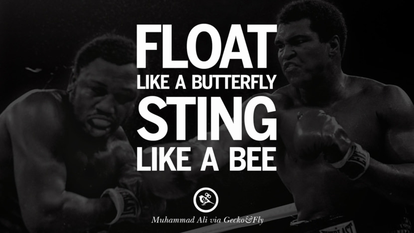 Float like a butterfly, sting like a bee. - Muhammad Ali instagram twitter reddit pinterest tumblr facebook