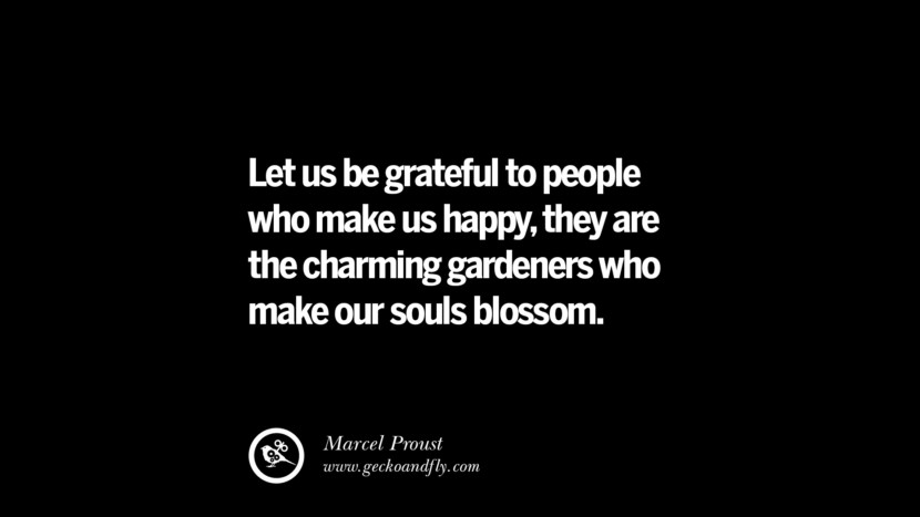 quotes about friendship love friends Let us be grateful to people who make us happy, they are the charming gardeners who make our souls blossom. - Marcel Proust