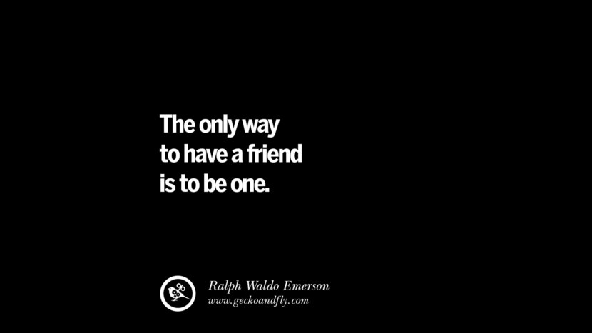 quotes about friendship love friends The only way to have a friend is to be one. - Ralph Waldo Emerson instagram pinterest facebook twitter tumblr quotes life funny best inspirational