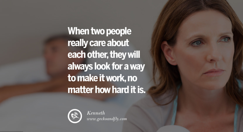 quotes about love When two people really care about each other, they will always look for a way to make it work, no matter how hard it is. - Kenneth instagram pinterest facebook twitter tumblr quotes life funny best inspirational