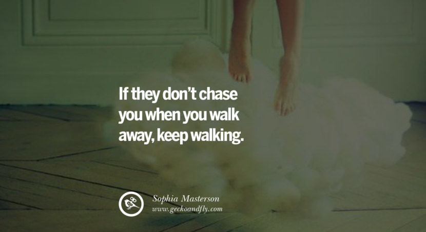 quotes about love If they don't chase you when you walk away, keep walking. - Sophia Masterson instagram pinterest facebook twitter tumblr quotes life funny best inspirational