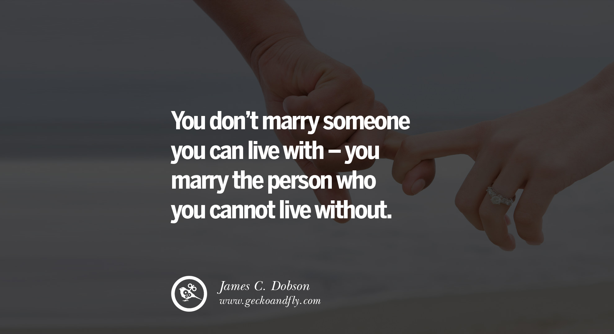 quotes about love You dont marry someone you can live with you ...