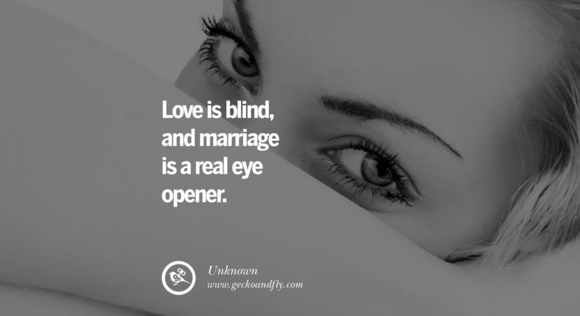quotes about love Love is blind, and marriage is a real eye-opener. - Unknown instagram pinterest facebook twitter tumblr quotes life funny best inspirational