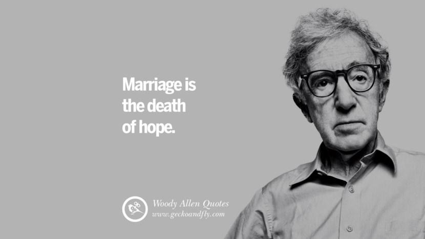 Marriage is the death of hope. woody allen quotes movie film filmografia manhattan Mia Farrow Soon Yi-Previn