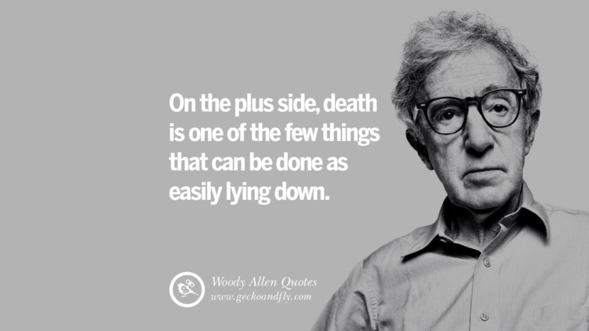 On the plus side, death is one of the few things that can be done as easily lying down. woody allen quotes movie film filmografia manhattan Mia Farrow Soon Yi-Previn