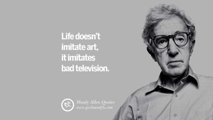 Life doesn't imitate art, it imitates bad television. woody allen quotes movie film filmografia manhattan Mia Farrow Soon Yi-Previn
