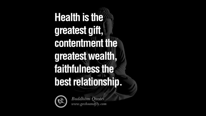Health is the greatest gift, contentment the greatest wealth, faithfulness the best relationship. anger management buddha buddhism quote best inspirational tumblr quotes instagram