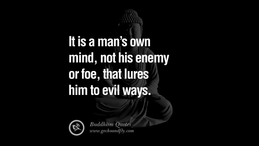 It is a man's own mind, not his enemy or foe, that lures him to evil ways. anger management buddha buddhism quote best inspirational tumblr quotes instagram
