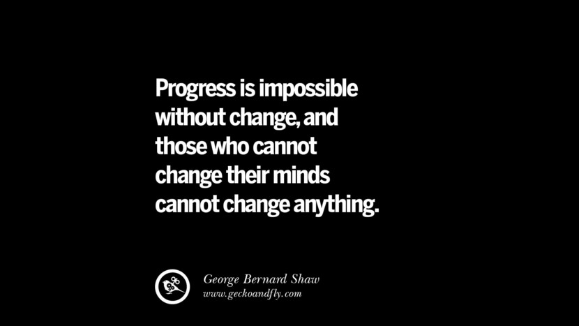 best inspirational tumblr quotes instagram Progress is impossible without change, and those who cannot change their minds cannot change anything. - George Bernard Shaw