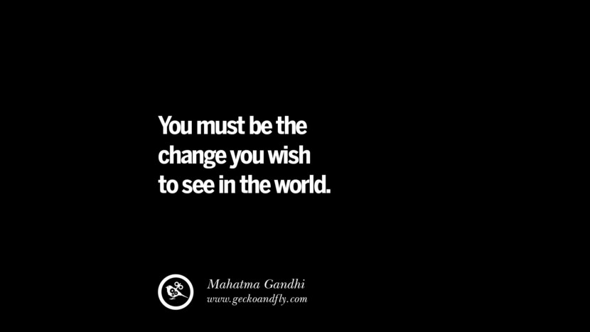 best inspirational tumblr quotes instagram You must be the change you wish to see in the world. - Mahatma Gandhi