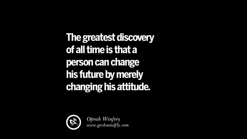 best inspirational tumblr quotes instagram The greatest discovery of all time is that a person can change his future by merely changing his attitude. - Oprah Winfrey