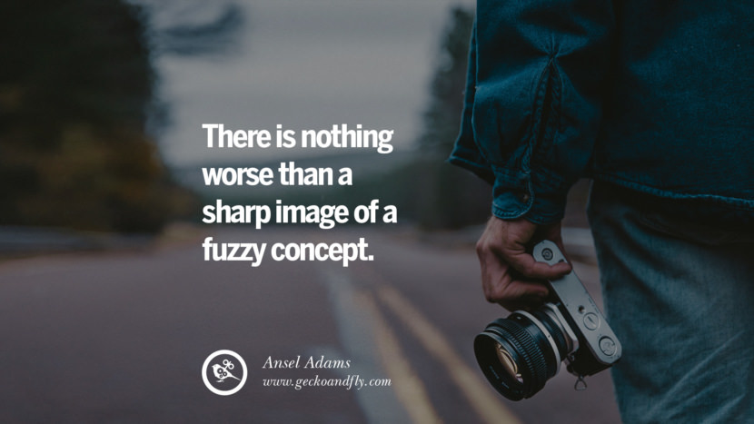 Quotes about Photography by Famous Photographer There is nothing worse than a sharp image of a fuzzy concept. - Ansel Adams best inspirational quotes tumblr quotes instagram