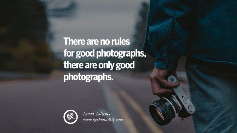 Quotes about Photography by Famous Photographer There are no rules for good photographs, there are only good photographs. - Ansel Adams best inspirational quotes tumblr quotes instagram