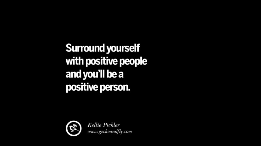 Surround yourself with positive people and you'll be a positive person. - Kellie Pickler
