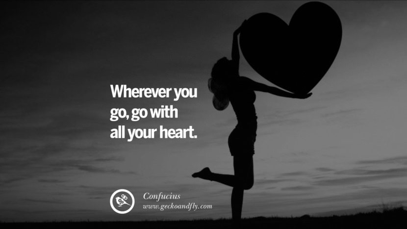 Wherever you go, go with all your heart. Confucius Quotes and Analects on Life, Success and Struggle instagram pinterest facebook twitter tumblr quotes life funny best inspirational