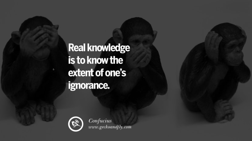 Real knowledge is to know the extent of one's ignorance. Quote by Confucius