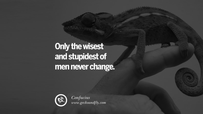 Only the wisest and stupidest of men never change. Confucius Quotes and Analects on Life, Success and Struggle instagram pinterest facebook twitter tumblr quotes life funny best inspirational