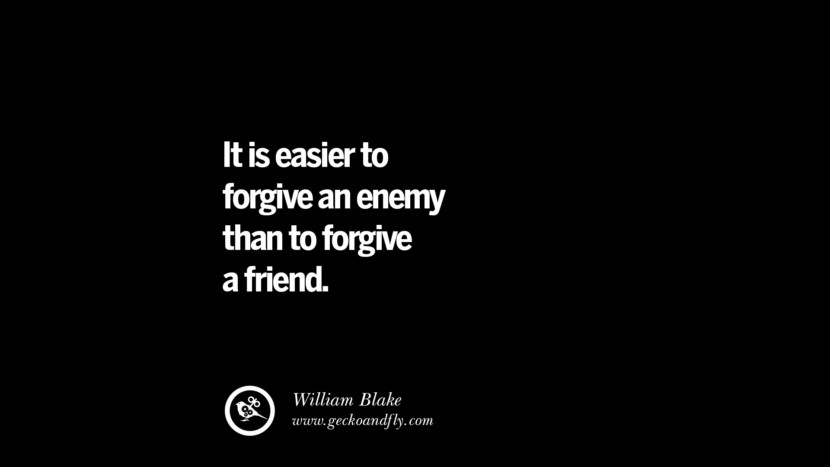 Quotes on Friendship, Trust and Love Betrayal It is easier to forgive an enemy than to forgive a friend. - William Blake instagram pinterest facebook twitter tumblr quotes life funny best inspirational