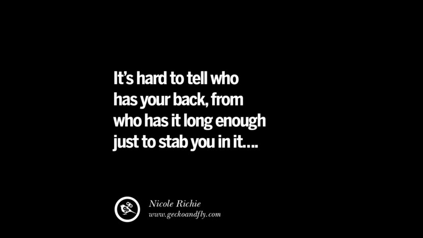 Quotes on Friendship, Trust and Love Betrayal It's hard to tell who has your back, from who has it long enough just to stab you in it.... - Nicole Richie instagram pinterest facebook twitter tumblr quotes life funny best inspirational