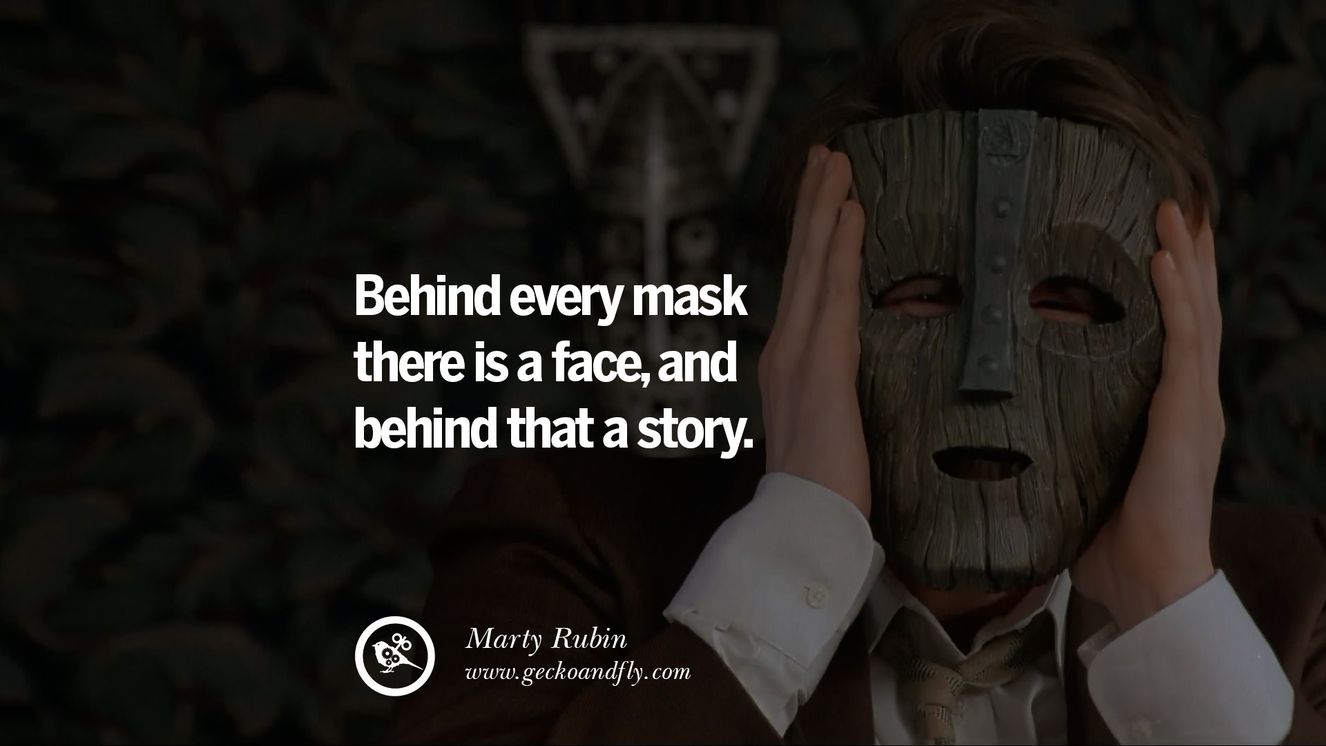 Behind every mask there is a face, and behind that a story ...