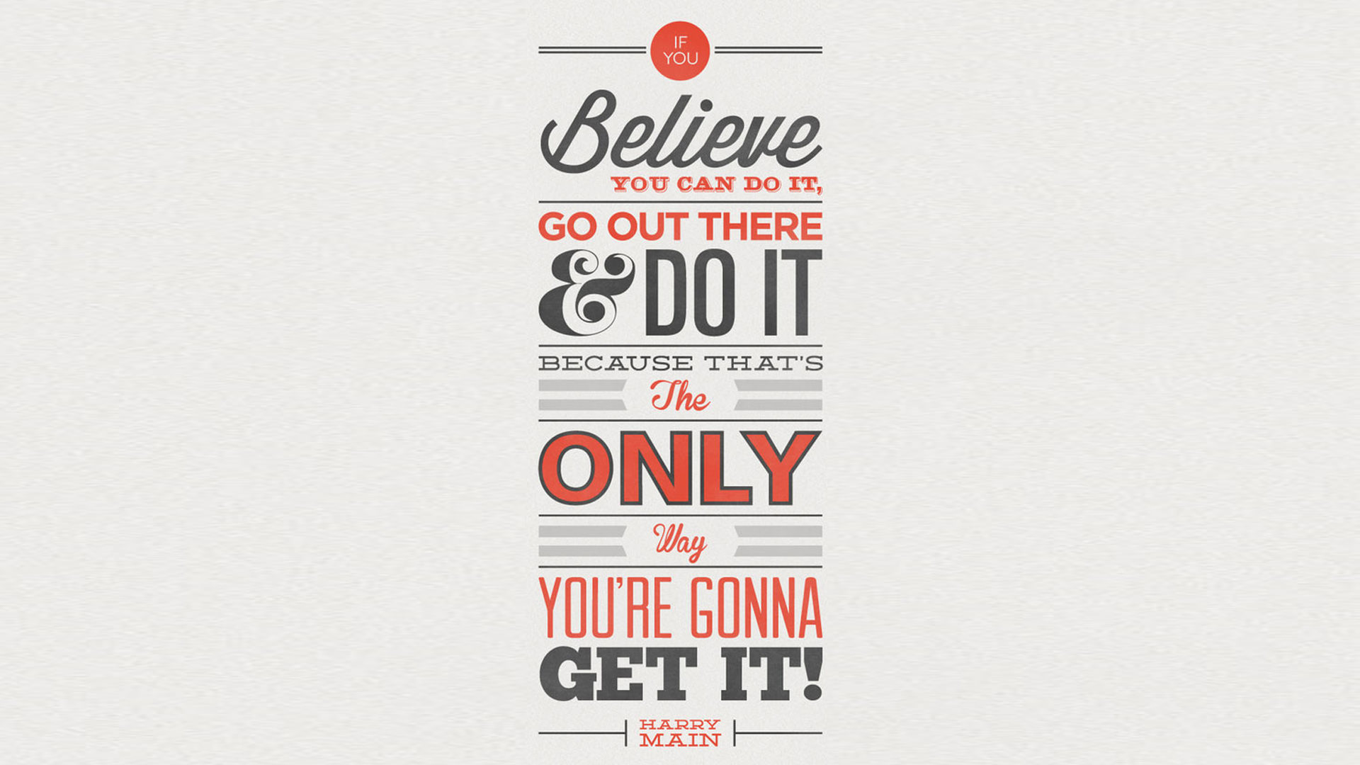 If You Believe You Can Do It, Go Out There And Do It, Because That Is The  Only Way You Are Gonna Get It!