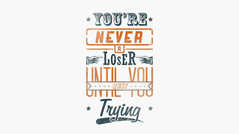 You're never a loser until you quit trying. – Mike Ditka 35 Best Inspirational Quotes About Life By Famous People Typography Font Poster