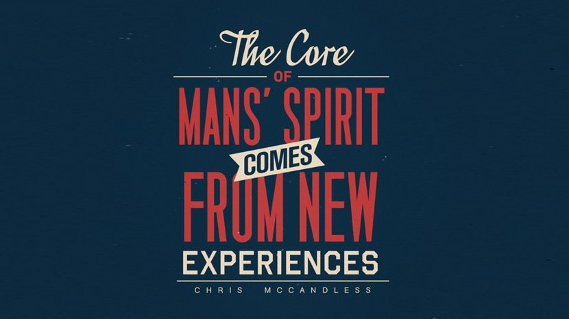 The core of man's spirit comes from new experiences. – Chris McCandless
