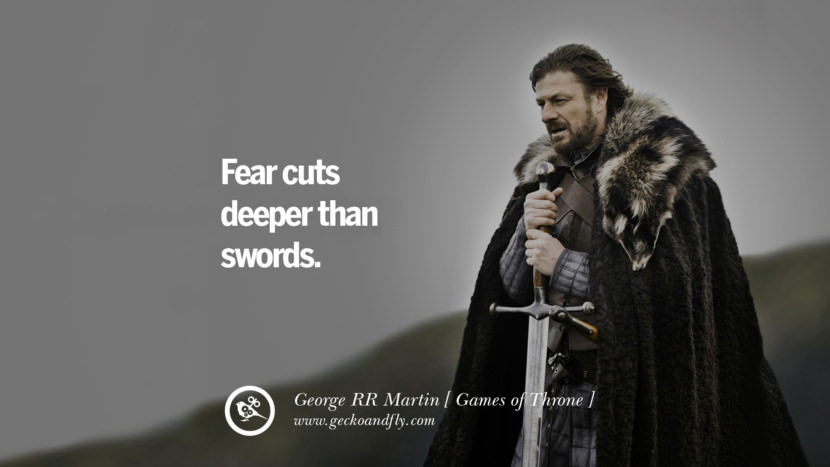 Fear cuts deeper than swords. Game of Thrones Quotes By George RR Martin best inspirational tumblr quotes instagram