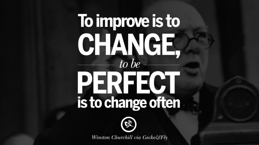 To improve is to change; to be perfect is to change often. - Winston Churchill Motivational Inspirational Quotes For Entrepreneur On Starting Up A Business Start Up never Give Up