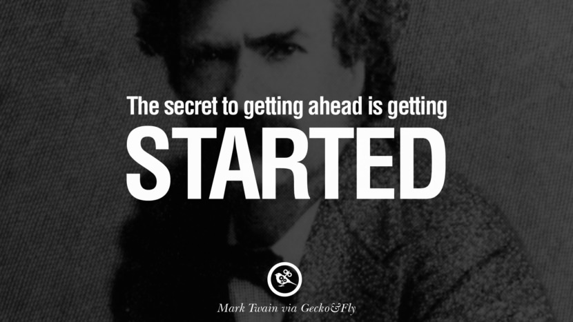 The secret of getting ahead is getting started. Wise Quotes By Mark Twain On Wisdom Human Nature Life And Mankind